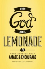 God Makes Lemonade: True Stories That Amaze and Encourage