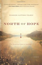 North of Hope: A Daughter's Arctic Journey