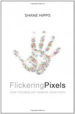 Flickering Pixels: How Technology Shapes Your Faith